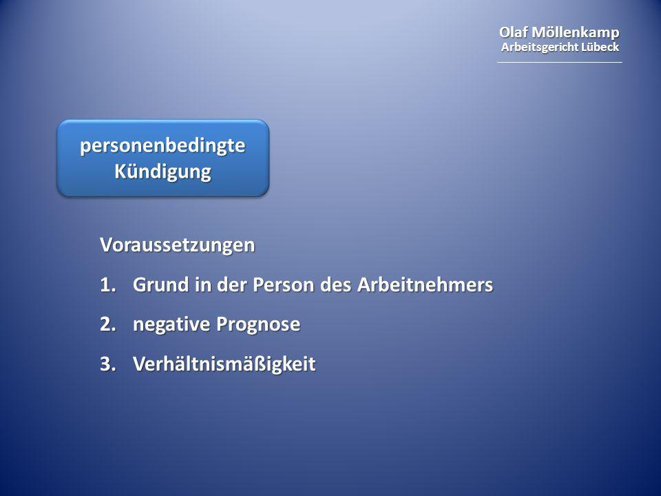 Olaf Möllenkamp Arbeitsgericht Lübeck personenbedingte Kündigung Voraussetzungen 1.Grund in der Person des Arbeitnehmers 2.negative Prognose 3.Verhältnismäßigkeit