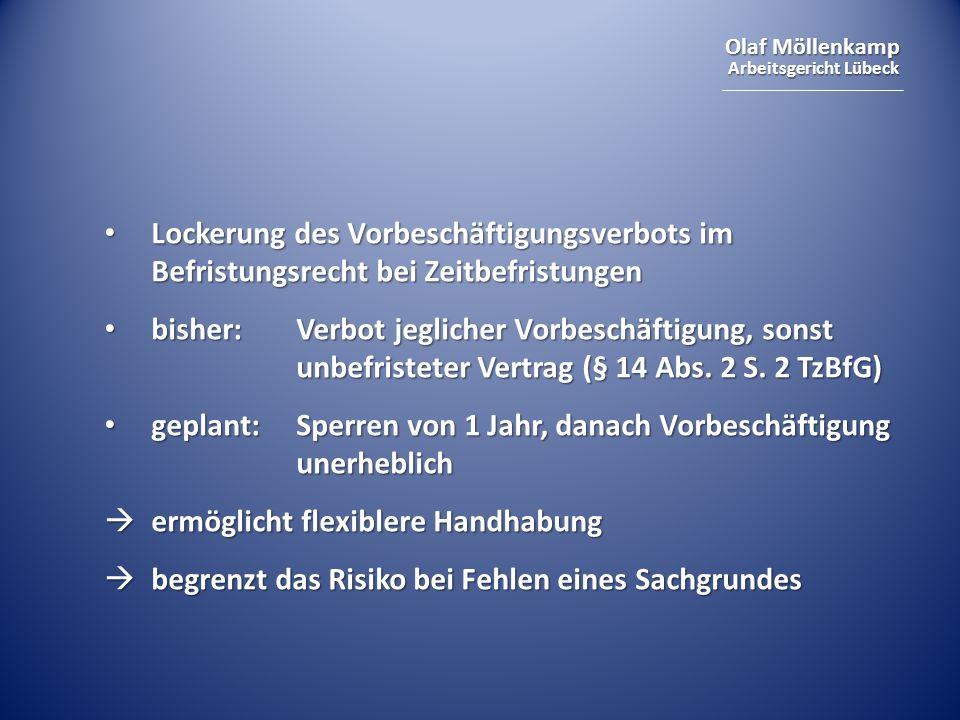 Olaf Möllenkamp Arbeitsgericht Lübeck Lockerung des Vorbeschäftigungsverbots im Befristungsrecht bei Zeitbefristungen Lockerung des Vorbeschäftigungsverbots im Befristungsrecht bei Zeitbefristungen bisher: Verbot jeglicher Vorbeschäftigung, sonst unbefristeter Vertrag (§ 14 Abs.