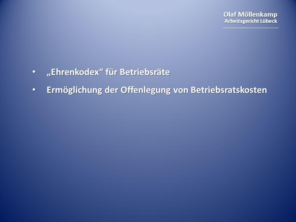 Olaf Möllenkamp Arbeitsgericht Lübeck Ehrenkodex für Betriebsräte Ehrenkodex für Betriebsräte Ermöglichung der Offenlegung von Betriebsratskosten Ermöglichung der Offenlegung von Betriebsratskosten