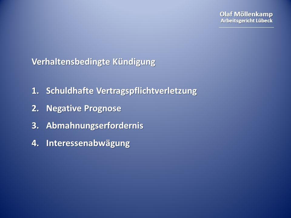 Olaf Möllenkamp Arbeitsgericht Lübeck Verhaltensbedingte Kündigung 1.Schuldhafte Vertragspflichtverletzung 2.Negative Prognose 3.Abmahnungserfordernis