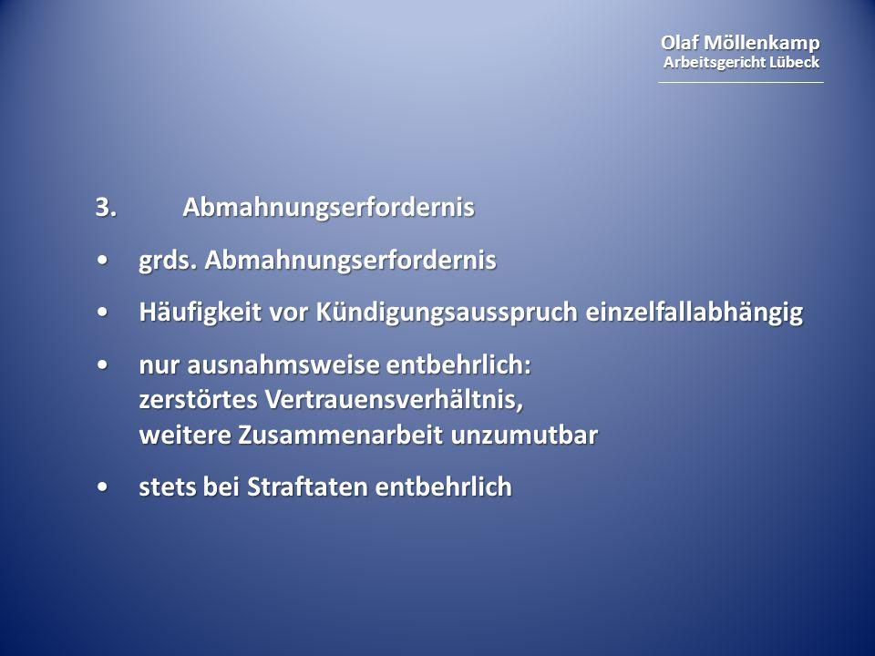 Olaf Möllenkamp Arbeitsgericht Lübeck 3. Abmahnungserfordernis grds. Abmahnungserfordernisgrds. Abmahnungserfordernis Häufigkeit vor Kündigungsausspru
