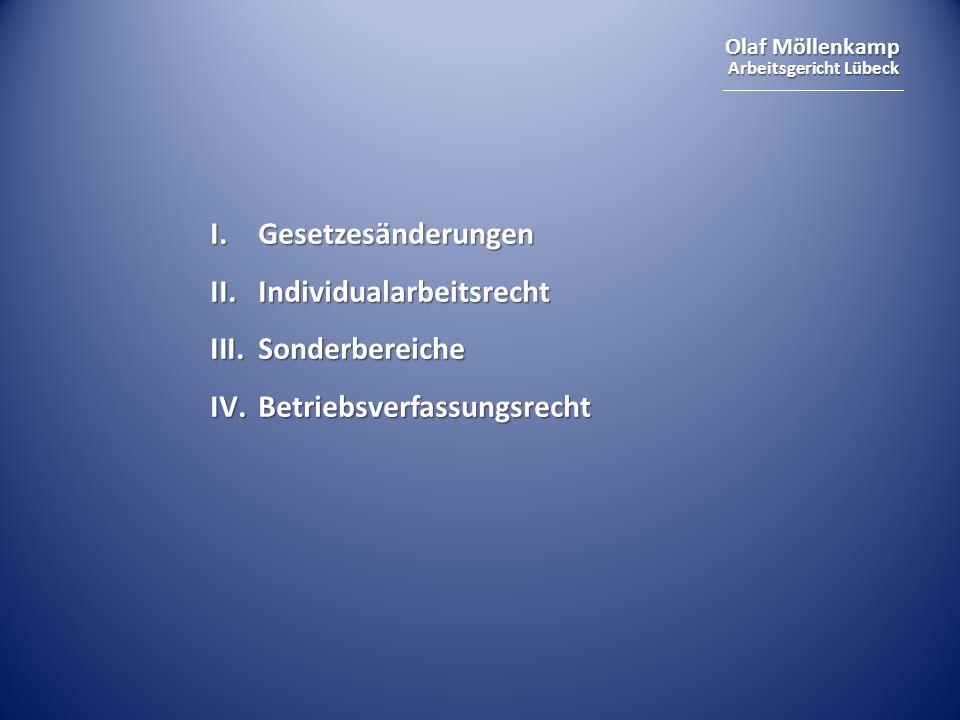 Olaf Möllenkamp Arbeitsgericht Lübeck I. Gesetzesänderungen II. Individualarbeitsrecht III.Sonderbereiche IV.Betriebsverfassungsrecht