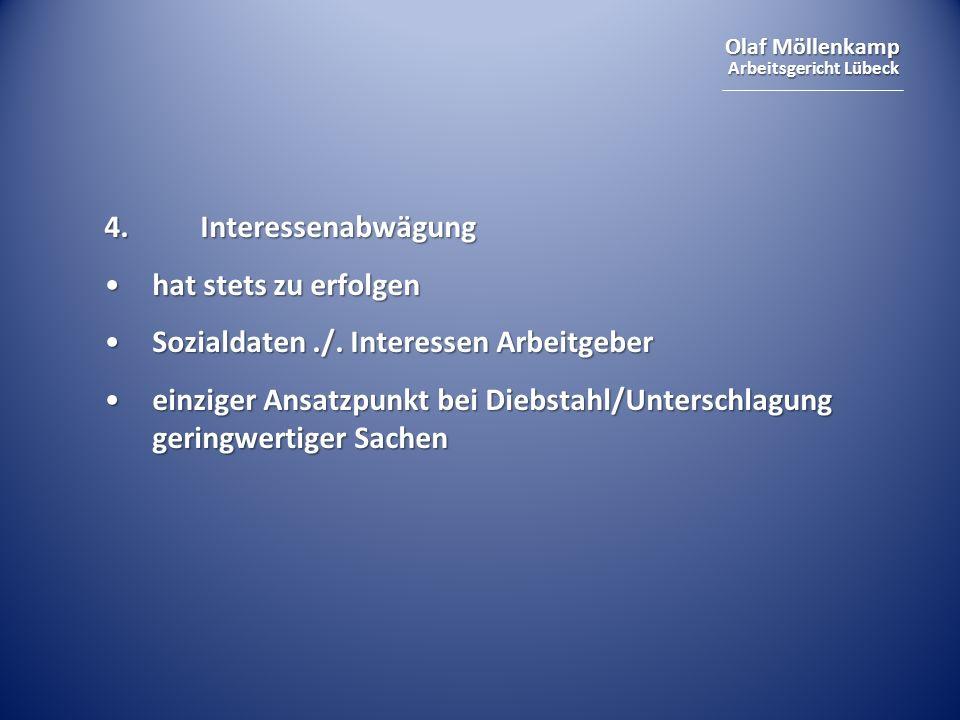 Olaf Möllenkamp Arbeitsgericht Lübeck 4. Interessenabwägung hat stets zu erfolgenhat stets zu erfolgen Sozialdaten./. Interessen ArbeitgeberSozialdate