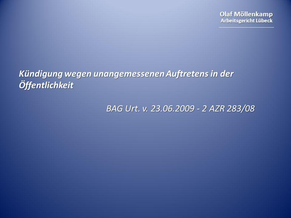 Olaf Möllenkamp Arbeitsgericht Lübeck Kündigung wegen unangemessenen Auftretens in der Öffentlichkeit BAG Urt. v. 23.06.2009 - 2 AZR 283/08