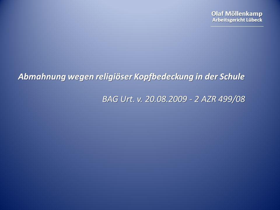 Olaf Möllenkamp Arbeitsgericht Lübeck Abmahnung wegen religiöser Kopfbedeckung in der Schule BAG Urt. v. 20.08.2009 - 2 AZR 499/08