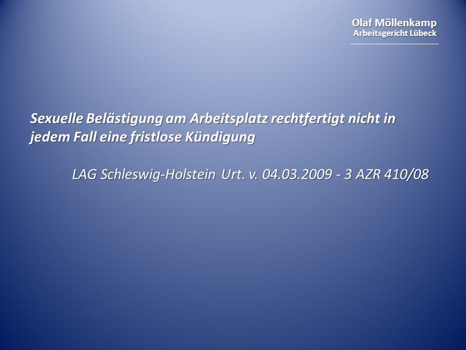 Olaf Möllenkamp Arbeitsgericht Lübeck Sexuelle Belästigung am Arbeitsplatz rechtfertigt nicht in jedem Fall eine fristlose Kündigung LAG Schleswig-Holstein Urt.