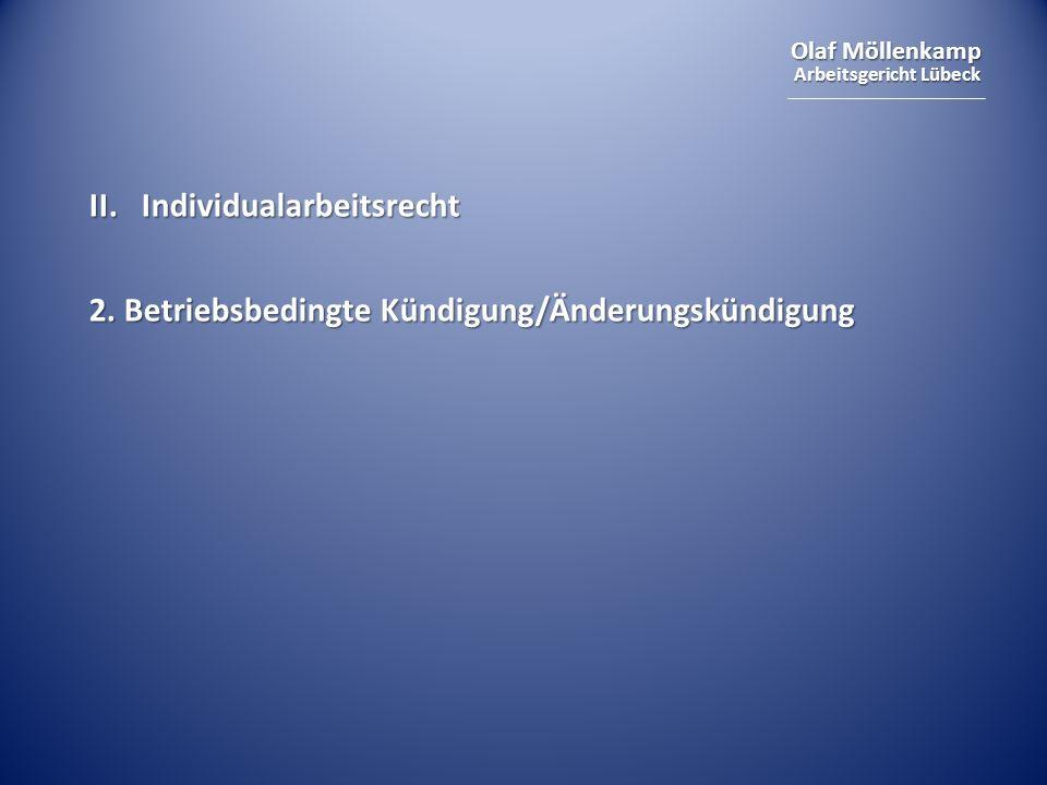 Olaf Möllenkamp Arbeitsgericht Lübeck II.Individualarbeitsrecht 2. Betriebsbedingte Kündigung/Änderungskündigung
