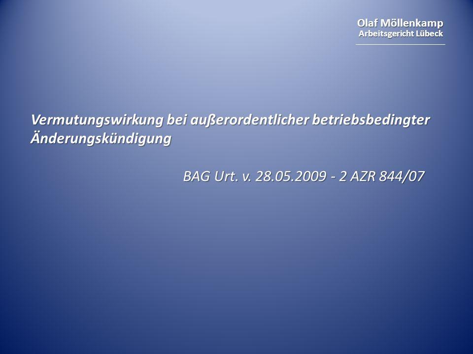 Olaf Möllenkamp Arbeitsgericht Lübeck Vermutungswirkung bei außerordentlicher betriebsbedingter Änderungskündigung BAG Urt. v. 28.05.2009 - 2 AZR 844/