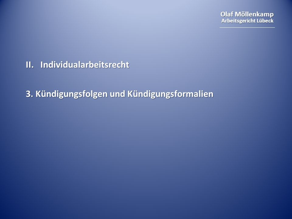 Olaf Möllenkamp Arbeitsgericht Lübeck II.Individualarbeitsrecht 3. Kündigungsfolgen und Kündigungsformalien