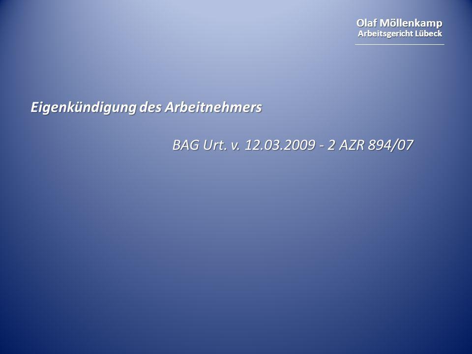 Olaf Möllenkamp Arbeitsgericht Lübeck Eigenkündigung des Arbeitnehmers BAG Urt. v. 12.03.2009 - 2 AZR 894/07