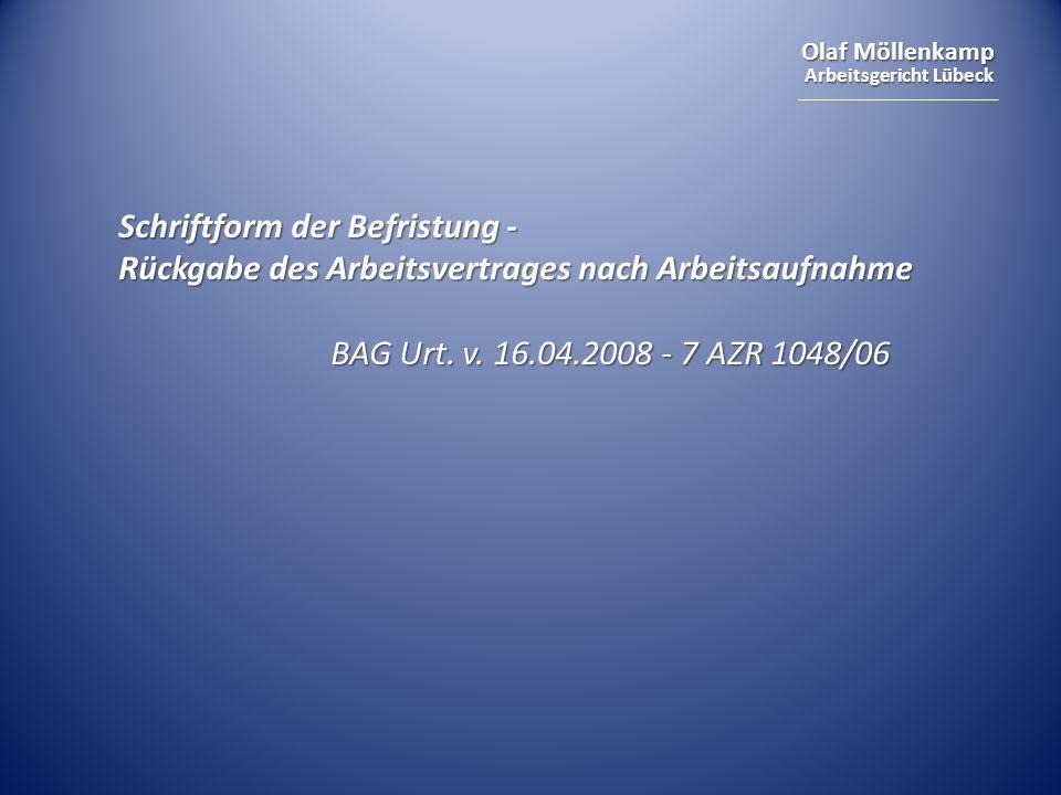 Olaf Möllenkamp Arbeitsgericht Lübeck Schriftform der Befristung - Rückgabe des Arbeitsvertrages nach Arbeitsaufnahme BAG Urt. v. 16.04.2008 - 7 AZR 1