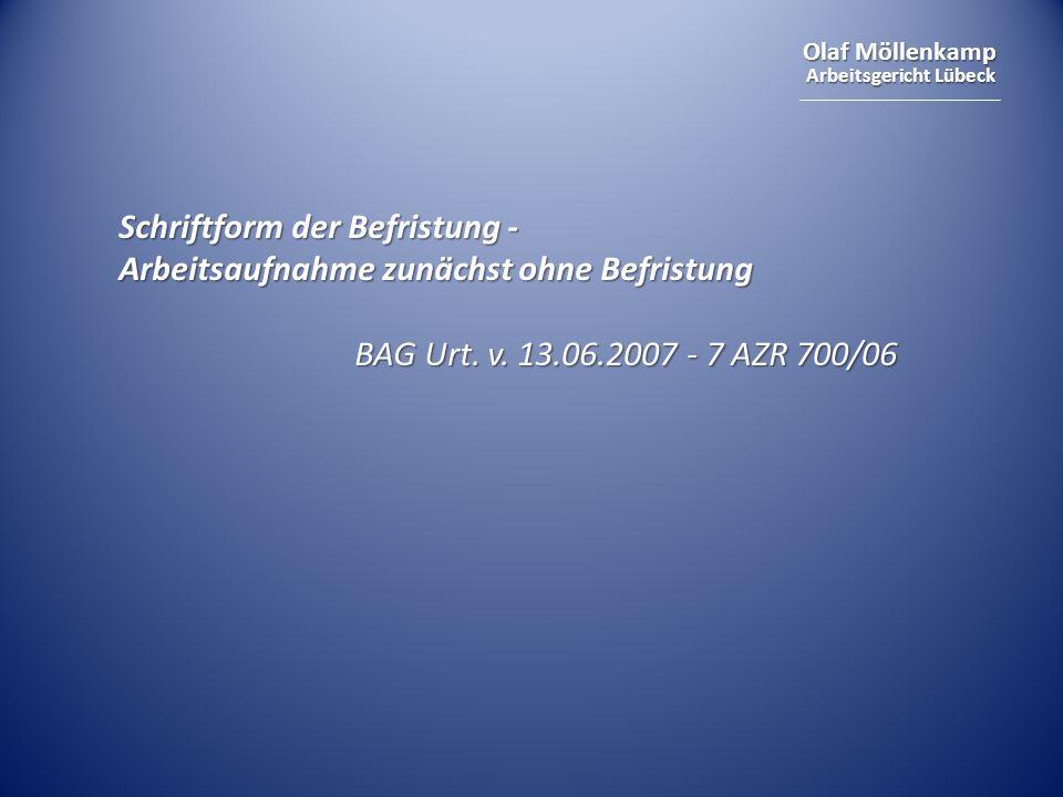 Olaf Möllenkamp Arbeitsgericht Lübeck Schriftform der Befristung - Arbeitsaufnahme zunächst ohne Befristung BAG Urt. v. 13.06.2007 - 7 AZR 700/06 BAG