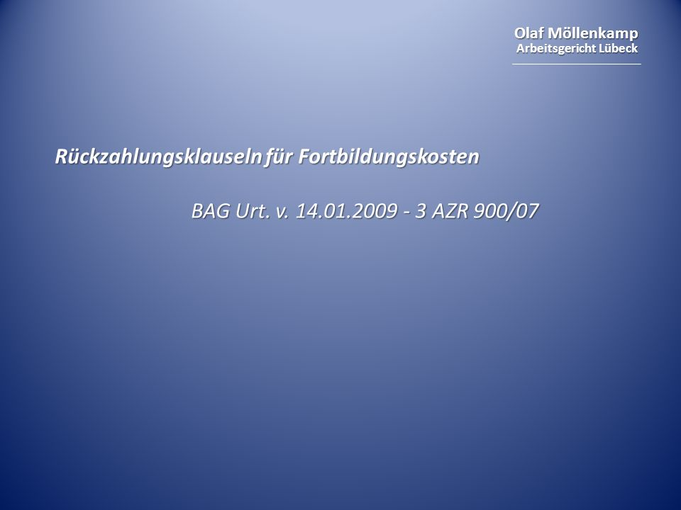 Olaf Möllenkamp Arbeitsgericht Lübeck Rückzahlungsklauseln für Fortbildungskosten BAG Urt. v. 14.01.2009 - 3 AZR 900/07