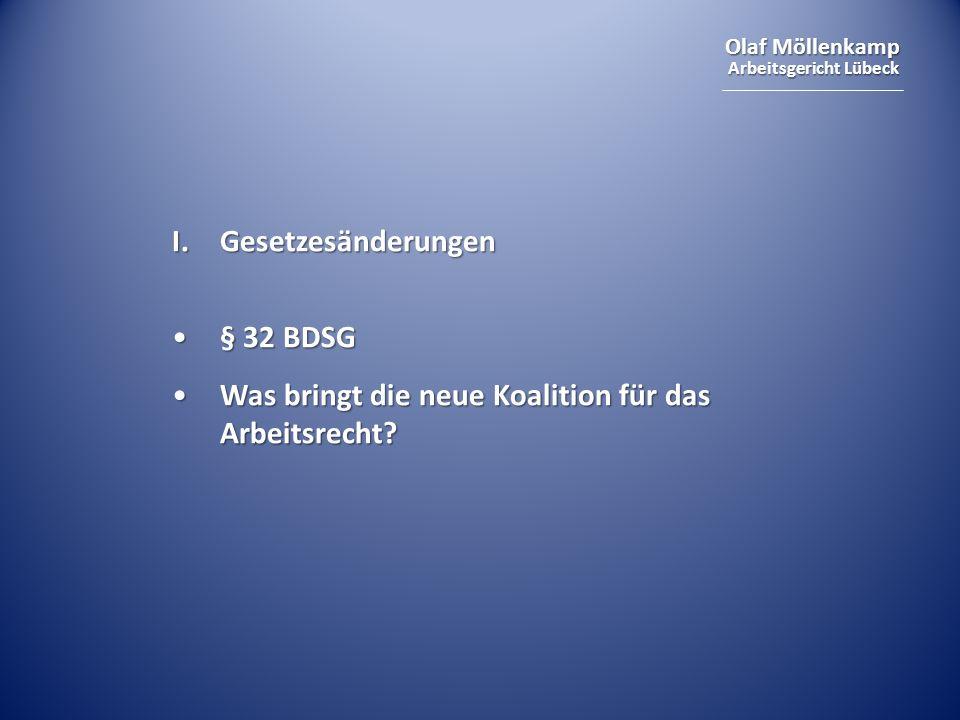 Olaf Möllenkamp Arbeitsgericht Lübeck I. Gesetzesänderungen § 32 BDSG§ 32 BDSG Was bringt die neue Koalition für das Arbeitsrecht?Was bringt die neue