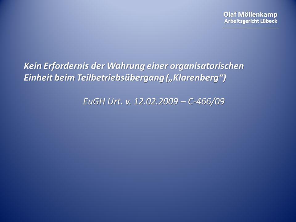 Olaf Möllenkamp Arbeitsgericht Lübeck Kein Erfordernis der Wahrung einer organisatorischen Einheit beim Teilbetriebsübergang (Klarenberg) EuGH Urt. v.