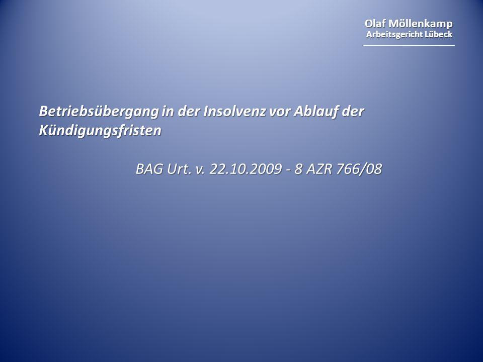 Olaf Möllenkamp Arbeitsgericht Lübeck Betriebsübergang in der Insolvenz vor Ablauf der Kündigungsfristen BAG Urt. v. 22.10.2009 - 8 AZR 766/08