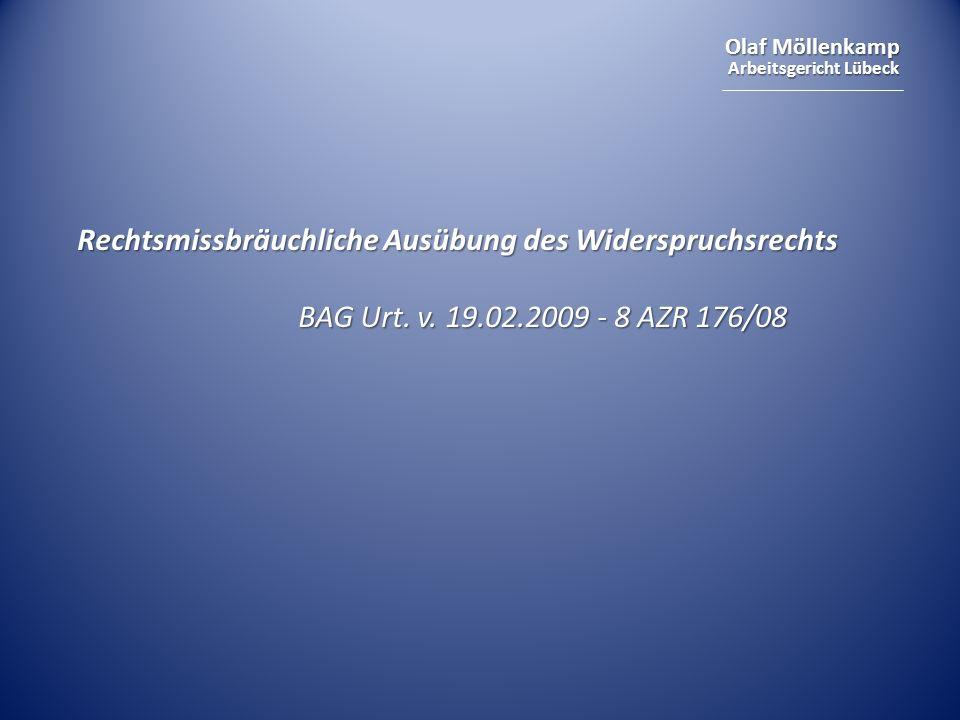 Olaf Möllenkamp Arbeitsgericht Lübeck Rechtsmissbräuchliche Ausübung des Widerspruchsrechts BAG Urt. v. 19.02.2009 - 8 AZR 176/08 BAG Urt. v. 19.02.20