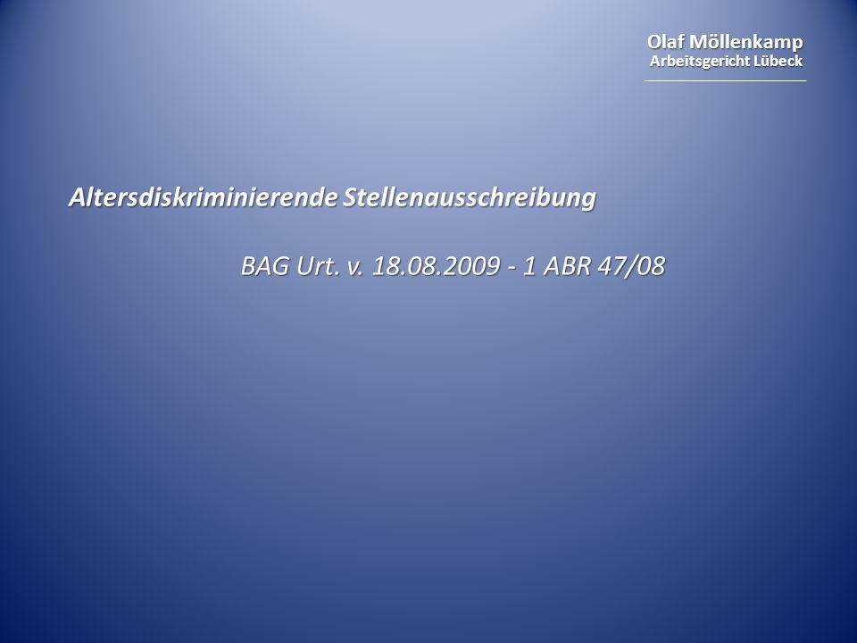 Olaf Möllenkamp Arbeitsgericht Lübeck Altersdiskriminierende Stellenausschreibung BAG Urt. v. 18.08.2009 - 1 ABR 47/08