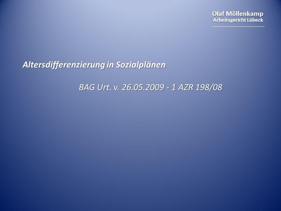 Olaf Möllenkamp Arbeitsgericht Lübeck Altersdifferenzierung in Sozialplänen BAG Urt. v. 26.05.2009 - 1 AZR 198/08