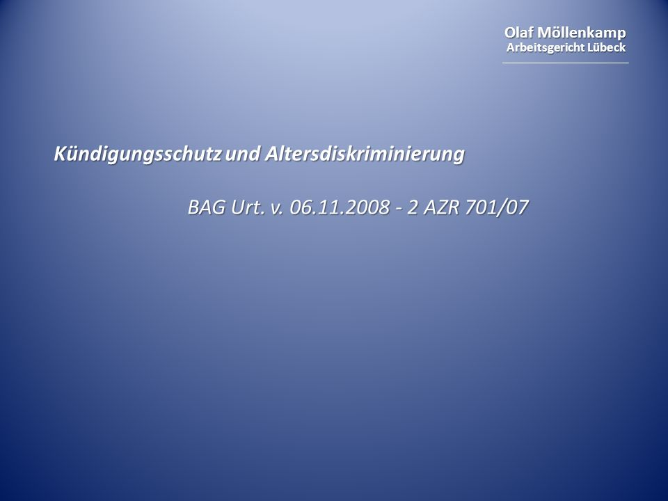 Olaf Möllenkamp Arbeitsgericht Lübeck Kündigungsschutz und Altersdiskriminierung BAG Urt. v. 06.11.2008 - 2 AZR 701/07