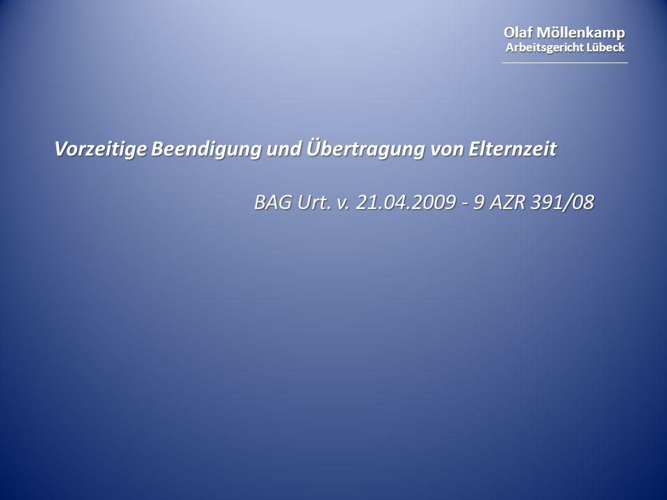 Olaf Möllenkamp Arbeitsgericht Lübeck Vorzeitige Beendigung und Übertragung von Elternzeit BAG Urt. v. 21.04.2009 - 9 AZR 391/08