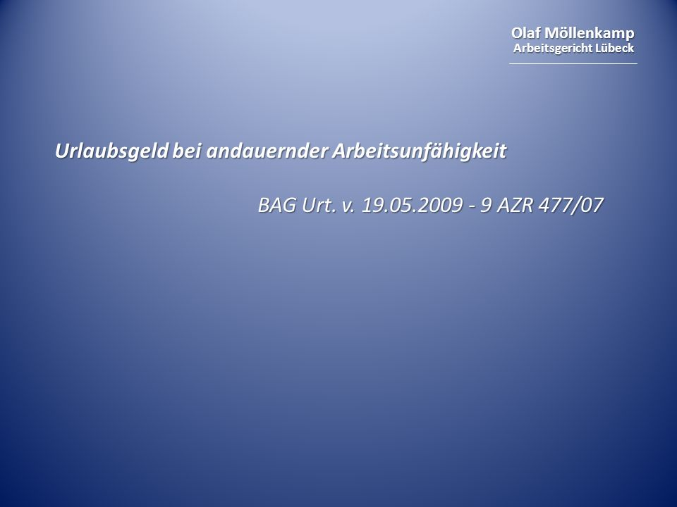 Olaf Möllenkamp Arbeitsgericht Lübeck Urlaubsgeld bei andauernder Arbeitsunfähigkeit BAG Urt. v. 19.05.2009 - 9 AZR 477/07