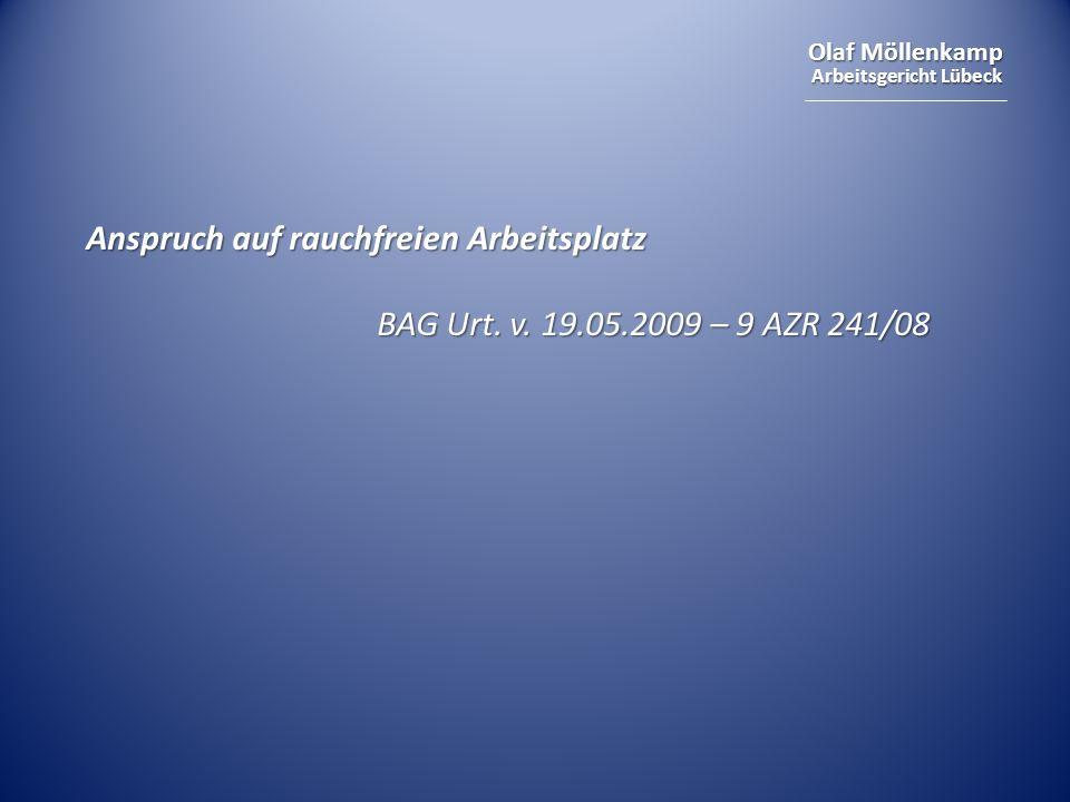 Olaf Möllenkamp Arbeitsgericht Lübeck Anspruch auf rauchfreien Arbeitsplatz BAG Urt. v. 19.05.2009 – 9 AZR 241/08 BAG Urt. v. 19.05.2009 – 9 AZR 241/0
