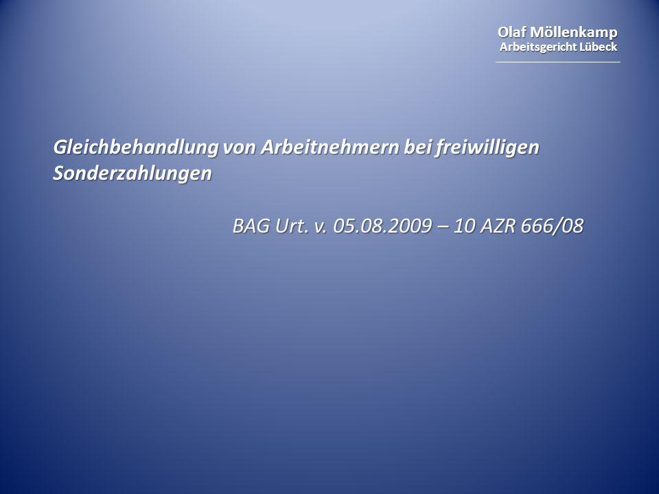 Olaf Möllenkamp Arbeitsgericht Lübeck Gleichbehandlung von Arbeitnehmern bei freiwilligen Sonderzahlungen BAG Urt. v. 05.08.2009 – 10 AZR 666/08 BAG U