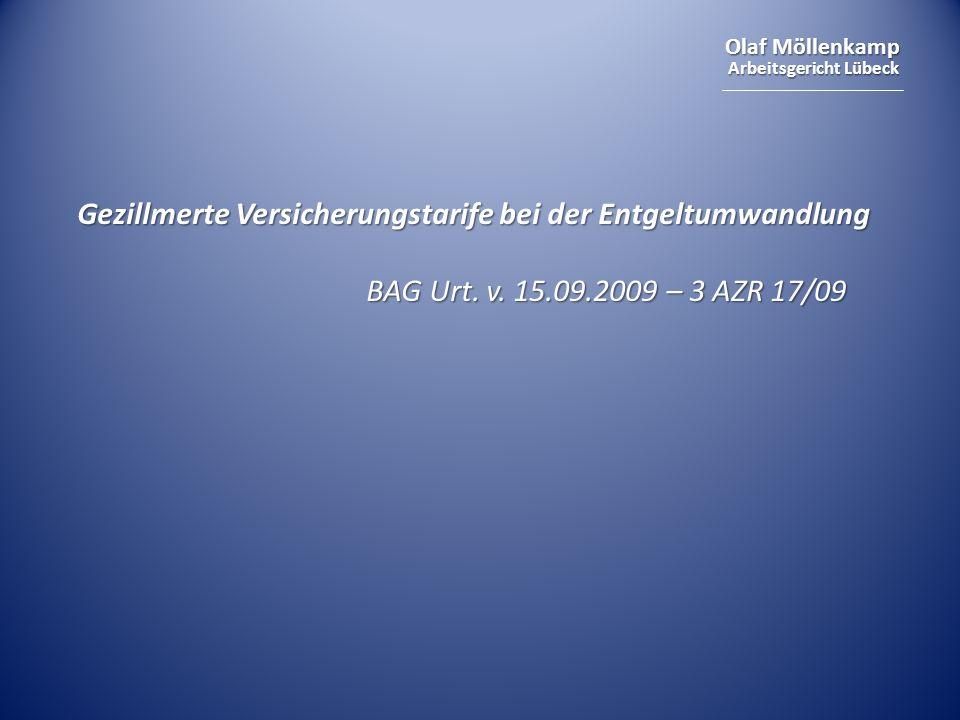 Olaf Möllenkamp Arbeitsgericht Lübeck Gezillmerte Versicherungstarife bei der Entgeltumwandlung BAG Urt.