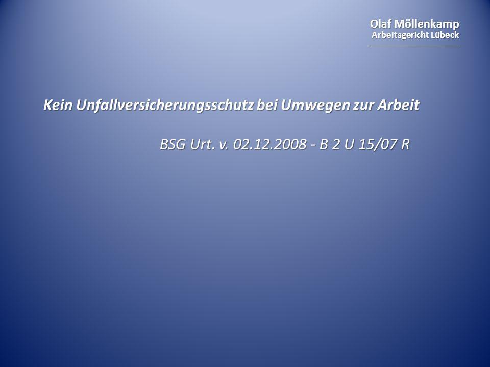Olaf Möllenkamp Arbeitsgericht Lübeck Kein Unfallversicherungsschutz bei Umwegen zur Arbeit BSG Urt. v. 02.12.2008 - B 2 U 15/07 R BSG Urt. v. 02.12.2