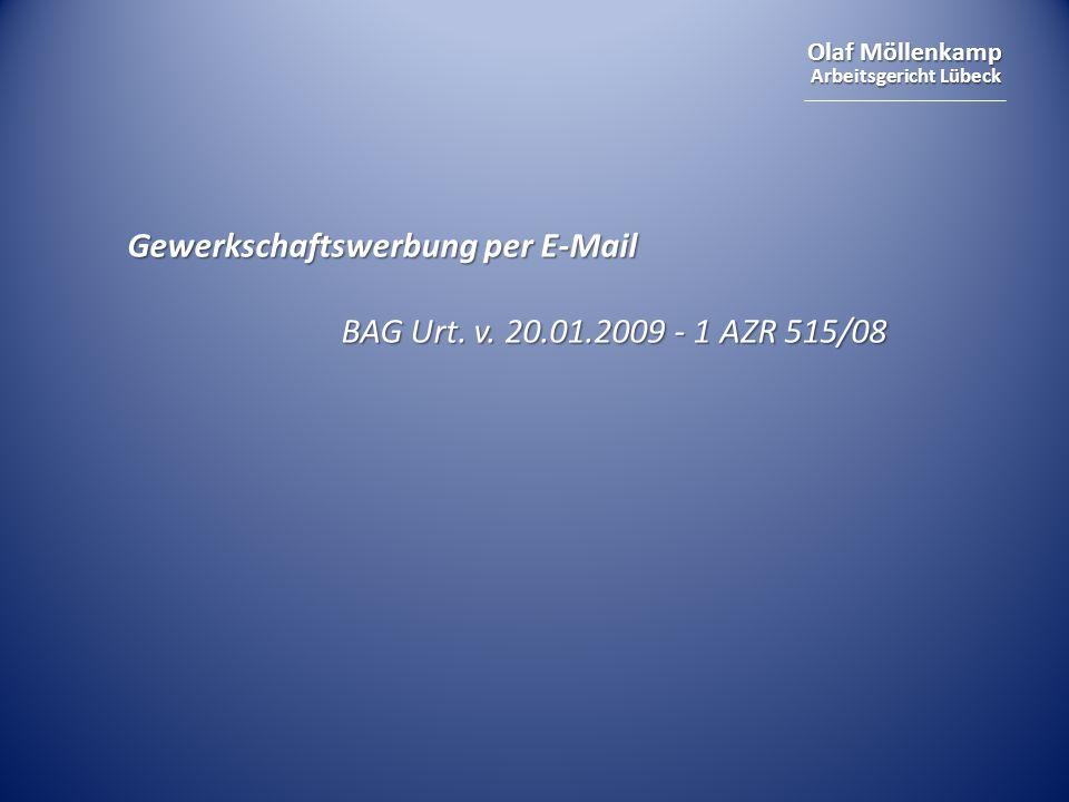 Olaf Möllenkamp Arbeitsgericht Lübeck Gewerkschaftswerbung per E-Mail BAG Urt. v. 20.01.2009 - 1 AZR 515/08