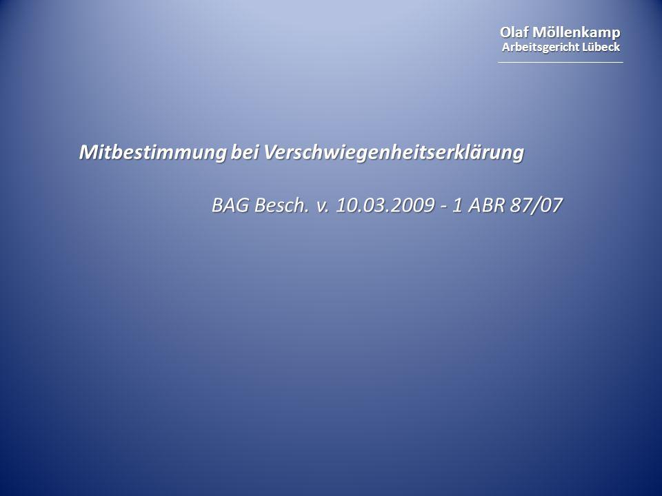 Olaf Möllenkamp Arbeitsgericht Lübeck Mitbestimmung bei Verschwiegenheitserklärung BAG Besch. v. 10.03.2009 - 1 ABR 87/07