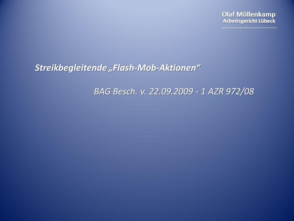 Olaf Möllenkamp Arbeitsgericht Lübeck Streikbegleitende Flash-Mob-Aktionen BAG Besch. v. 22.09.2009 - 1 AZR 972/08
