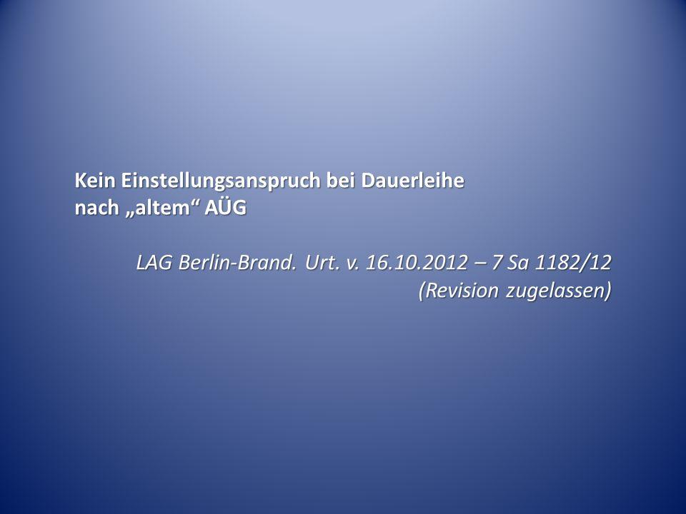 Kein Einstellungsanspruch bei Dauerleihe nach altem AÜG LAG Berlin-Brand. Urt. v. 16.10.2012 – 7 Sa 1182/12 (Revision zugelassen)