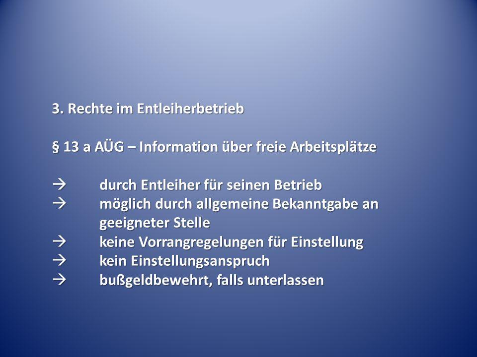 3. Rechte im Entleiherbetrieb § 13 a AÜG – Information über freie Arbeitsplätze durch Entleiher für seinen Betrieb durch Entleiher für seinen Betrieb