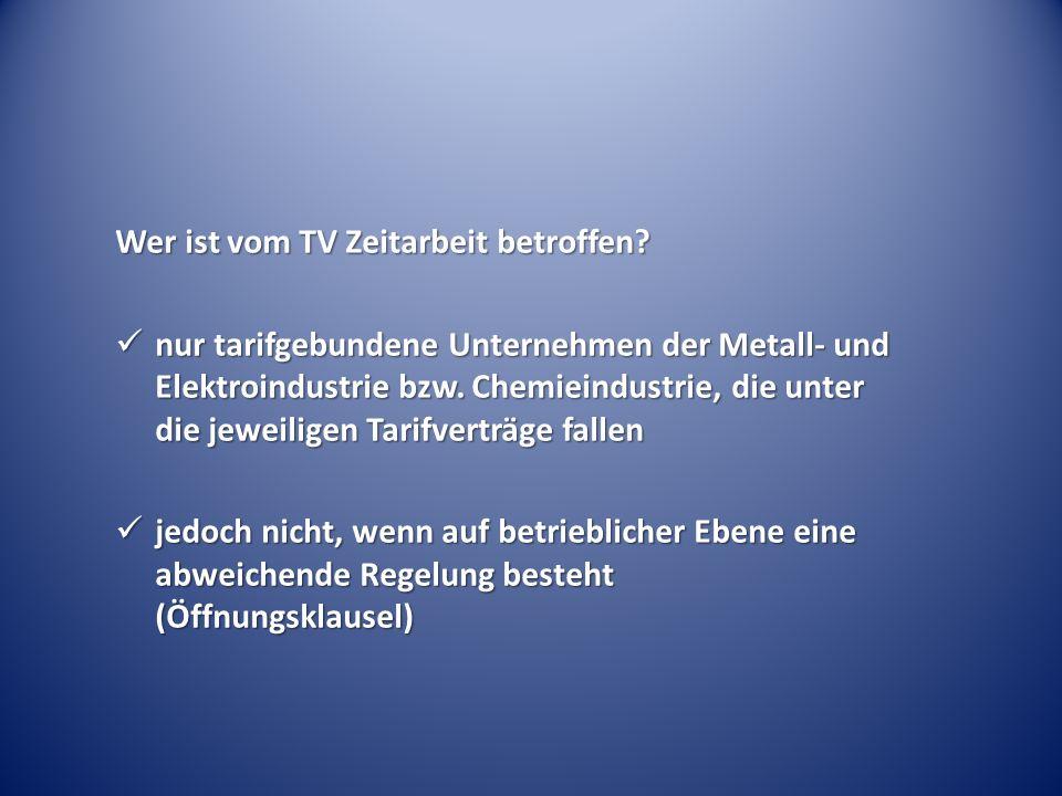 Wer ist vom TV Zeitarbeit betroffen? nur tarifgebundene Unternehmen der Metall- und Elektroindustrie bzw. Chemieindustrie, die unter die jeweiligen Ta