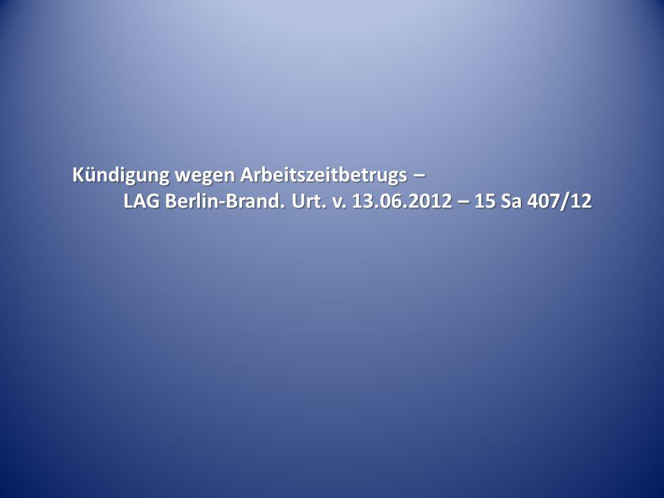 Kündigung wegen Arbeitszeitbetrugs – LAG Berlin-Brand. Urt. v. 13.06.2012 – 15 Sa 407/12