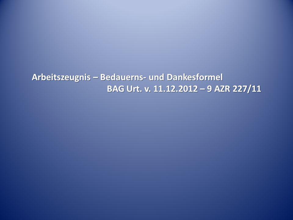 Arbeitszeugnis – Bedauerns- und Dankesformel BAG Urt. v. 11.12.2012 – 9 AZR 227/11
