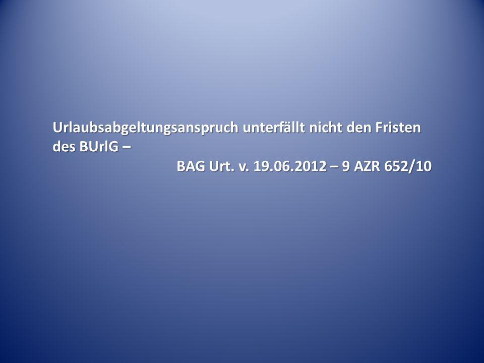 Urlaubsabgeltungsanspruch unterfällt nicht den Fristen des BUrlG – BAG Urt.