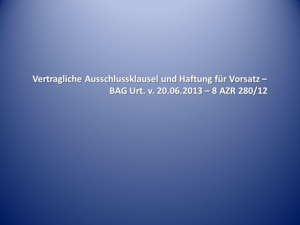 Vertragliche Ausschlussklausel und Haftung für Vorsatz – BAG Urt. v. 20.06.2013 – 8 AZR 280/12