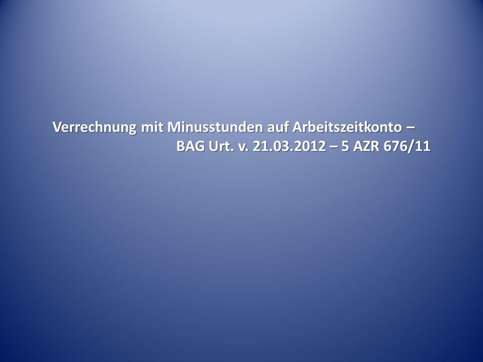 Verrechnung mit Minusstunden auf Arbeitszeitkonto – BAG Urt. v. 21.03.2012 – 5 AZR 676/11