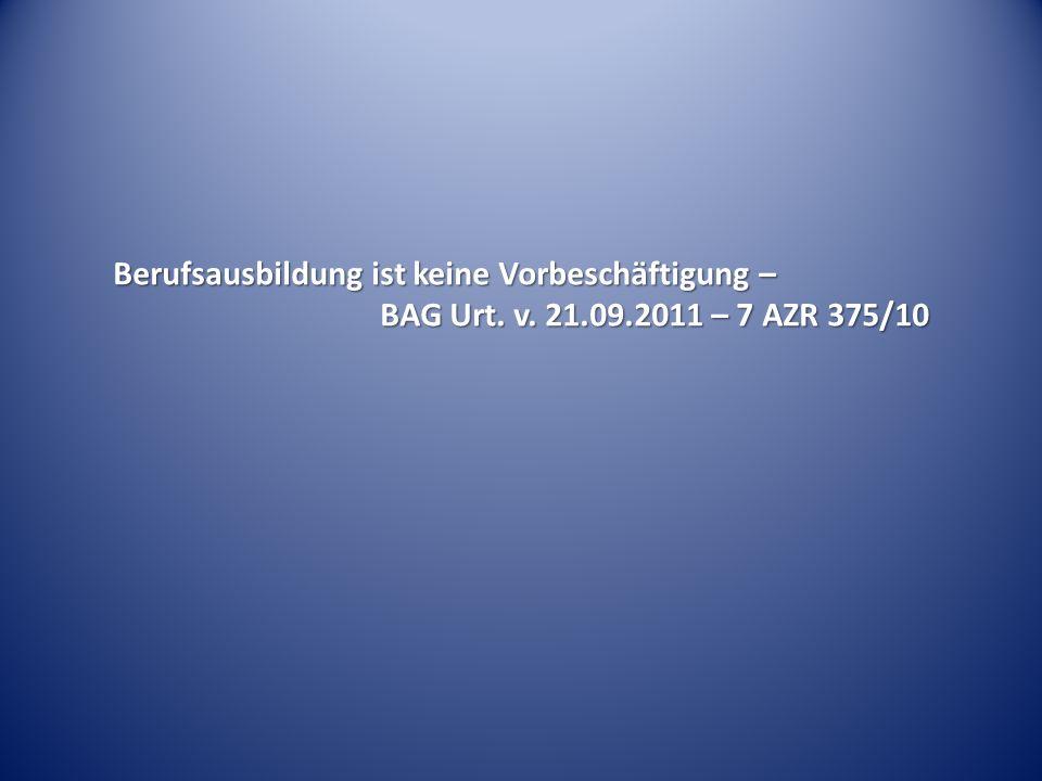 Berufsausbildung ist keine Vorbeschäftigung – BAG Urt. v. 21.09.2011 – 7 AZR 375/10