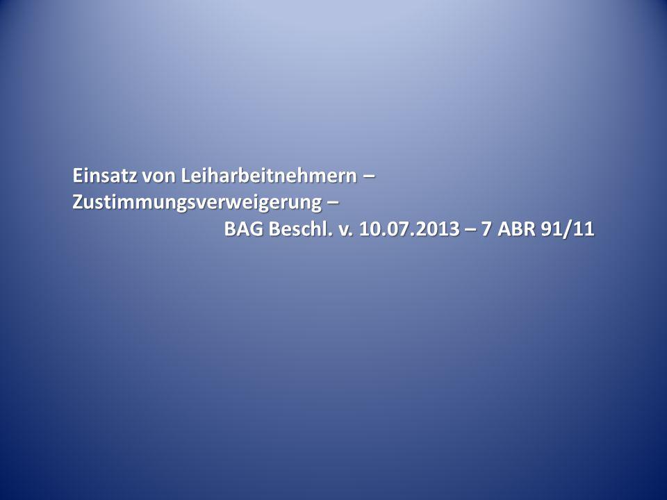 Einsatz von Leiharbeitnehmern – Zustimmungsverweigerung – BAG Beschl. v. 10.07.2013 – 7 ABR 91/11