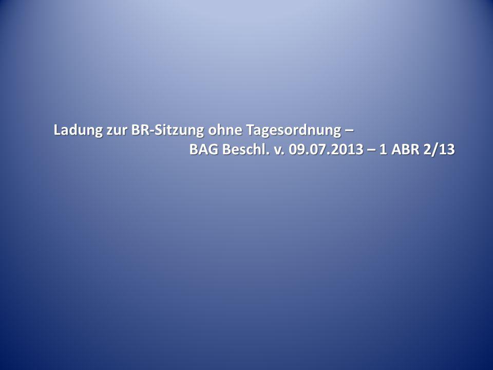 Ladung zur BR-Sitzung ohne Tagesordnung – BAG Beschl. v. 09.07.2013 – 1 ABR 2/13