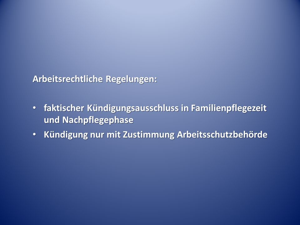 Arbeitsrechtliche Regelungen: faktischer Kündigungsausschluss in Familienpflegezeit und Nachpflegephase faktischer Kündigungsausschluss in Familienpfl