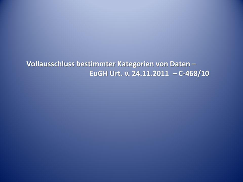 Vollausschluss bestimmter Kategorien von Daten – EuGH Urt. v. 24.11.2011 – C-468/10