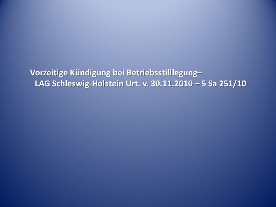 Vorzeitige Kündigung bei Betriebsstilllegung– LAG Schleswig-Holstein Urt. v. 30.11.2010 – 5 Sa 251/10