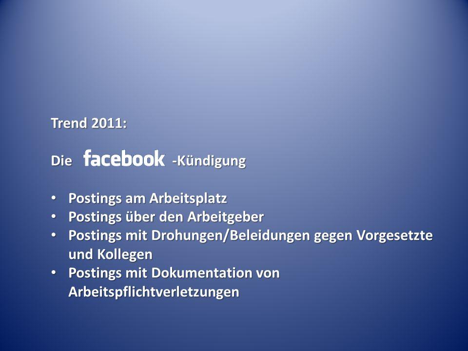Trend 2011: Die -Kündigung Postings am Arbeitsplatz Postings am Arbeitsplatz Postings über den Arbeitgeber Postings über den Arbeitgeber Postings mit