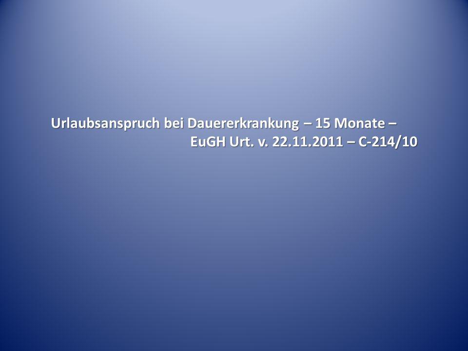 Urlaubsanspruch bei Dauererkrankung – 15 Monate – EuGH Urt. v. 22.11.2011 – C-214/10
