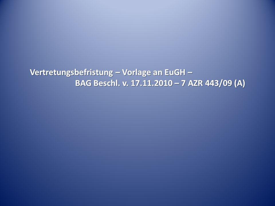 Vertretungsbefristung – Vorlage an EuGH – BAG Beschl. v. 17.11.2010 – 7 AZR 443/09 (A)
